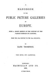 A Handbook to the Public Picture Galleries of Europe: With a Brief Sketch of the History of the Various Schools of Painting, from the 13th Century to the 18th Inclusive