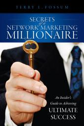 Secrets Of A Network Marketing Millionaire: An Insider's Guide to Achieving Ultimate Success