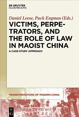 Victims  Perpetrators  and the Role of Law in Maoist China PDF