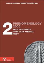 Phenomenology 2005. Volume 2: Selected Essays from Latin America, part 1