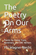 The Poetry On Our Arms Poems By Young Trans Nonbinary And Gnc Writers Book PDF