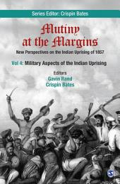 Mutiny at the Margins: New Perspectives on the Indian Uprising of 1857: Volume IV: Military Aspects of the Indian Uprising