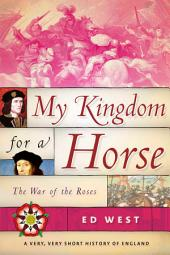 My Kingdom for a Horse: The War of the Roses