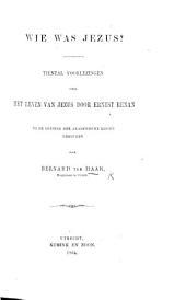 Wie was Jezus? Tiental voorlezingen over het Leven van Jezus door E. Renan