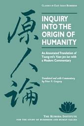 Inquiry Into the Origin of Humanity: An Annotated Translation of Tsung-mi's Yüan Jen Lun with a Modern Commentary