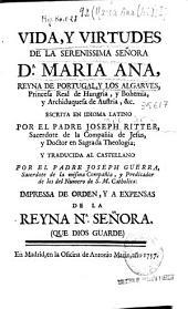 Vida y virtudes de la Serenissima Señora D.o. Maria Ana, Reyna de Portugal ...
