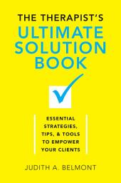 The Therapist's Ultimate Solution Book: Essential Strategies, Tips & Tools to Empower Your Clients