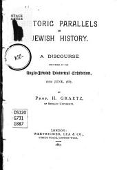 Historic Parallels in Jewish History: A Discourse Delivered at the Anglo-Jewish Historical Exhibition, 16th June, 1887
