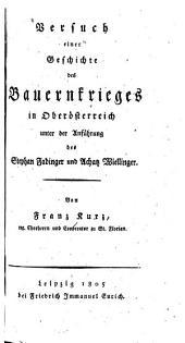 Versuch einer Geschichte des Bauernkrieges in Oberösterreich unter der Anführung des Stephan Fadinger und Achatz Wiellinger