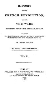 History of the French Revolution: And of the Wars Resulting from that Memorable Event, Volume 5