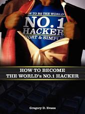 How to Become the Worlds No. 1 Hacker: Short & Simple