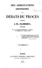 Des arrestations arbitraires, ou, Débats du procès intenté à M. Isambert, avocat, et à la Gazette des tribunaux, au Journal du commerce et à l'Echo du soir