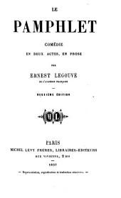 Le pamphlet: comédie en deux actes, en prose