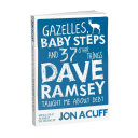 Gazelles  Baby Steps and 37 Other Things Dave Ramsey Taught Me about Debt