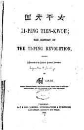 Ti-ping Tien-kwoh: The History of the Ti-ping Revolution, Including a Narrative of the Author's Personal Adventures, Volumes 1-2