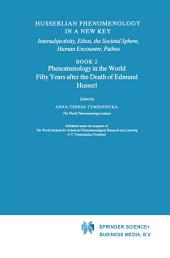Husserlian Phenomenology in a New Key: Intersubjectivity, Ethos, the Societal Sphere, Human Encounter, Pathos Book 2 Phenomenology in the World Fifty Years after the Death of Edmund Husserl
