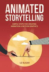 Animated Storytelling: Simple Steps For Creating Animation and Motion Graphics