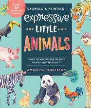 Drawing and Painting Expressive Little Animals PDF