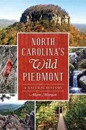 North Carolina's Wild Piedmont: A Natural History