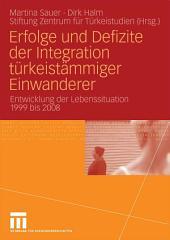 Erfolge und Defizite der Integration türkeistämmiger Einwanderer: Entwicklung der Lebenssituation 1999 bis 2008