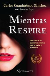 Mientras respire: Una novela de suspenso adictiva que le quitará el aliento