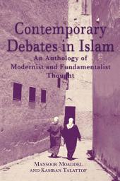 Contemporary Debates in Islam: An Anthology of Modernist and. Fundamentalist Thought