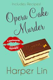 Opera Cake Murder: A Patisserie Mystery with Recipes