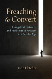 Preaching to Convert: Evangelical Outreach and Performance Activism in a Secular Age