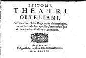 Epitome Theatri Orteliani: Praecipuarum Orbis Regionum delineationes, minoribus tabulis expressas, breuioribusq́ue declarationibus illustratas, continens