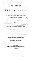 The Pillar of Divine Truth Immoveably Fixed on the Foundation of the Apostles and Prophets     Shewn by the Genuineness  Preservation     and Precepts  of the Word of God  The Whole of the Arguments and Illustrations Drawn from the Pages of the Comprehensive Bible  by the Editor of that Work  i e  William Greenfield   PDF