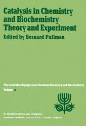 Catalysis in Chemistry and Biochemistry Theory and Experiment: Proceedings of the Twelfth Jerusalem Symposium on Quantum Chemistry and Biochemistry held in Jerusalem, Israel, April 2–4, 1979