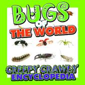 Bugs of the World (Creepy Crawly Encyclopedia): Bugs, Insects, Spiders and More