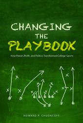 Changing the Playbook: How Power, Profit, and Politics Transformed College Sports