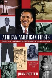 African American Firsts, 4th Edition: Famous, Little-Known, and Unsung Triumphs of Blacks in America