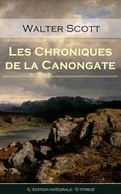 Les Chroniques de la Canongate (L'édition intégrale - 5 titres): Histoire de M. Croftangry + La Veuve des Higlands + Les Deux Bouviers + La Fille du chirurgien + La Jolie Fille de Perth ou Le Jour de la Saint-Valentin