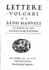 Lettere Volgari Di Aldo Manvcci ; Al Molto Ill. Sig. Lodovico Riccio
