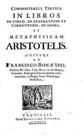 Commentarii Tres in Universam Aristotelis Philosophiam: In Libros De Coelo; De Generatione Et Corruptione; De Anima; Et Metaphysicam Aristotelis, Volume 3