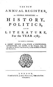 The New Annual Register, Or General Repository of History, Politics, Arts, Sciences and Literature: For the Year .... 1785 (1786)