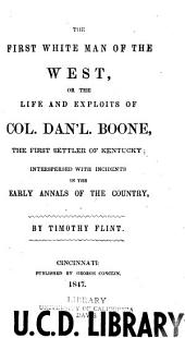 The First White Man of the West: Or, The Life and Exploits of Col. Dan'l Boone, the First Settler of Kentucky; Interspersed with Incidents in the Early Annals of the Country