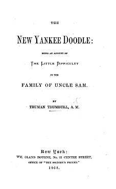 The New Yankee Doodle  Being an Account of the Little Difficulty in the Family of Uncle Sam PDF