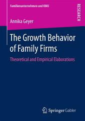 The Growth Behavior of Family Firms: Theoretical and Empirical Elaborations