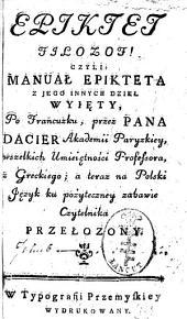 Epiktet Filozof! czyli: Manuał Epikteta: z jego innych dzieł wyięty