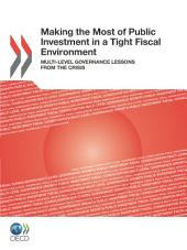 Making the Most of Public Investment in a Tight Fiscal Environment Multi-level Governance Lessons from the Crisis: Multi-level Governance Lessons from the Crisis