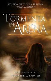 """Tormenta de Arena: Libro 2 de la Serie """"Luna Azul"""" de Francine Zapater"""