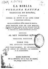 La Biblia Vulgata latina: del Antiguo Testamento. Los Proverbios, el Eclesiastes, el Cantar de los Cantares, la Sabiduria y el Eclesiastico, Volume 8