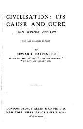 Civilisation: Its Cause and Cure, and Other Essays