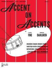 Accent on Accents: Modern Snare Drum Studies Written with Contemporary Notations Conceived for the Concert and Jazz Drummer