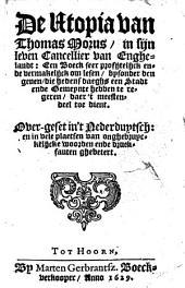 De Vtopia van Thomas Morus, in sijn leven cancellier van Enghelandt een boeck seer profijtelijck ende vermakelijck om lesen, bysonder den genen, die hedensdaeghs een stadt ende ghemeynte hebben te regeren, daer 't meestendeel toe dient Over-geset in 't Nederduytsch: en in veel plaetsen van onghebruyckelijcke woorden ende druck-fauten ghebetert: Volume 1