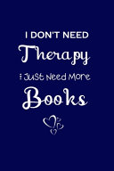 I Don't Need Therapy I Just Need More Books