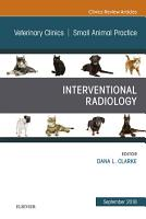 Interventional Radiology  An Issue of Veterinary Clinics of North America  Small Animal Practice   EBK PDF